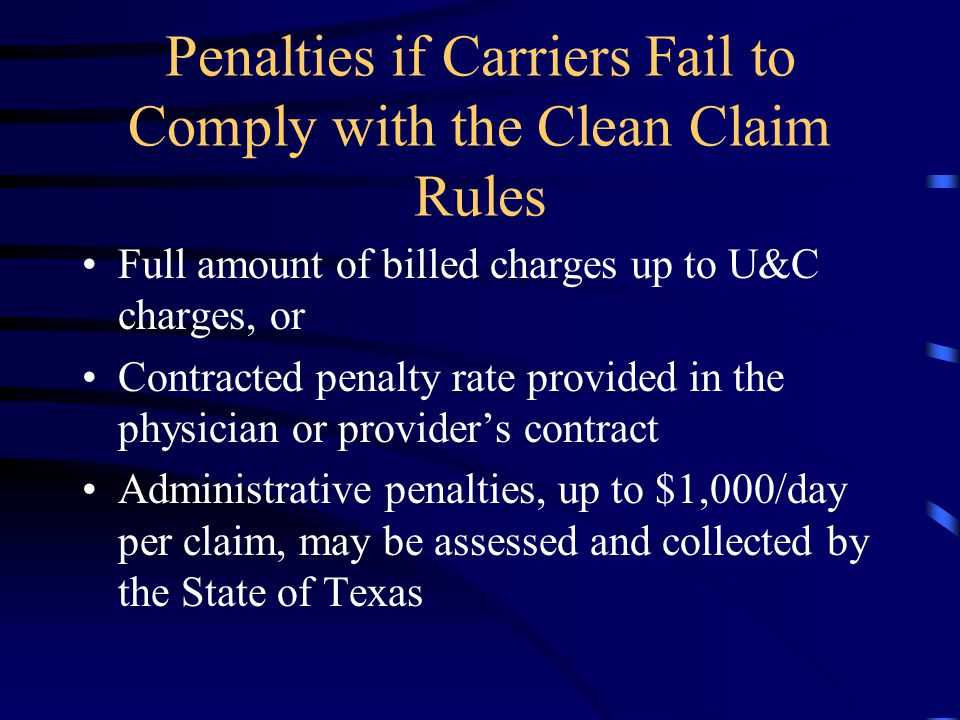 Penalties if Carriers Fail to Comply with the Clean Claim Rules Full amount of billed charges up to U&C charges, or Contracted penalty rate provided i