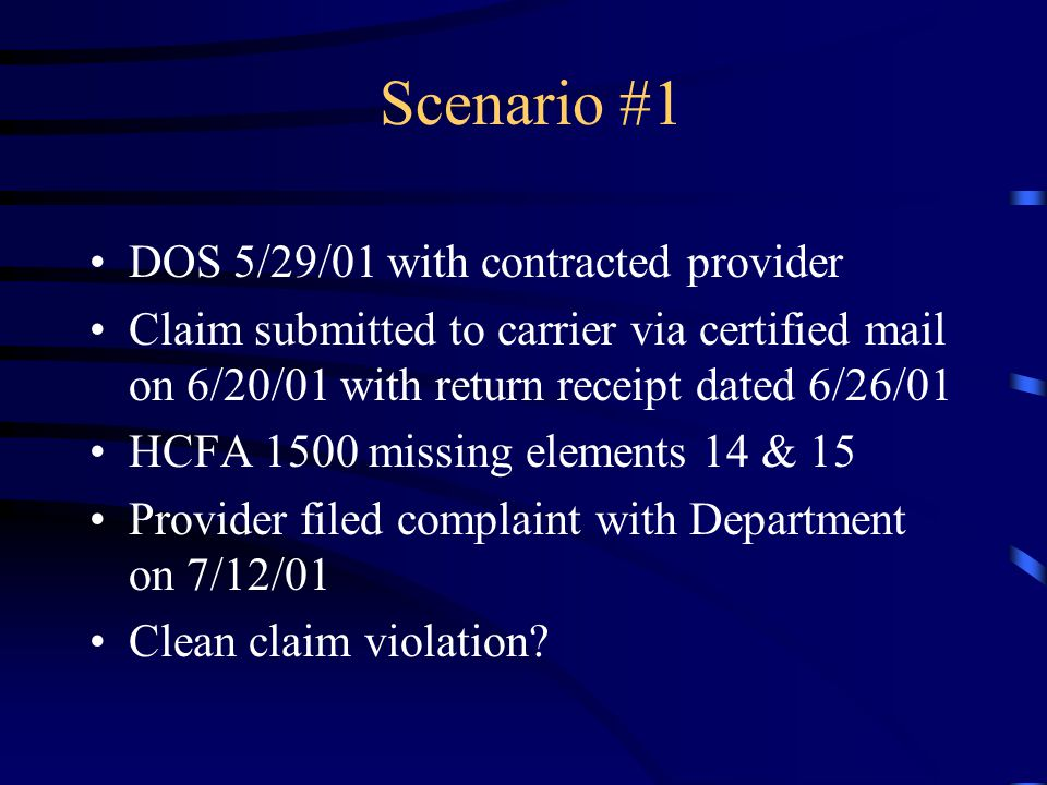 Scenario #1 DOS 5/29/01 with contracted provider Claim submitted to carrier via certified mail on 6/20/01 with return receipt dated 6/26/01 HCFA 1500
