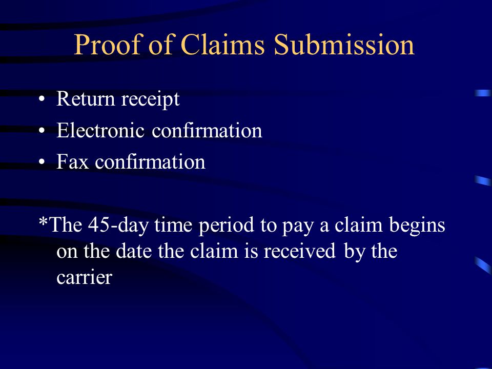 Proof of Claims Submission Return receipt Electronic confirmation Fax confirmation *The 45-day time period to pay a claim begins on the date the claim