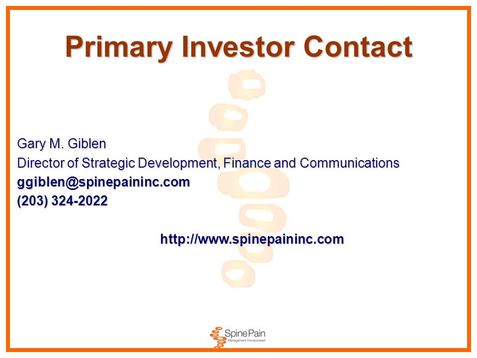 Primary Investor Contact Gary M. Giblen Director of Strategic Development, Finance and Communications ggiblen@spinepaininc.com (203) 324-2022 http://w