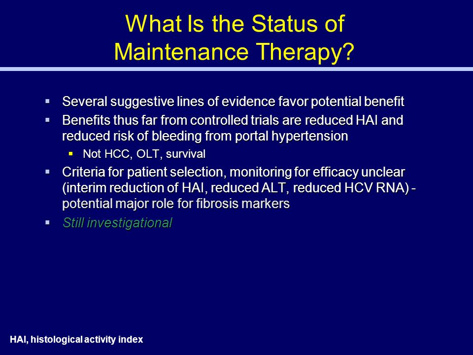 HAI, histological activity index What Is the Status of Maintenance Therapy.