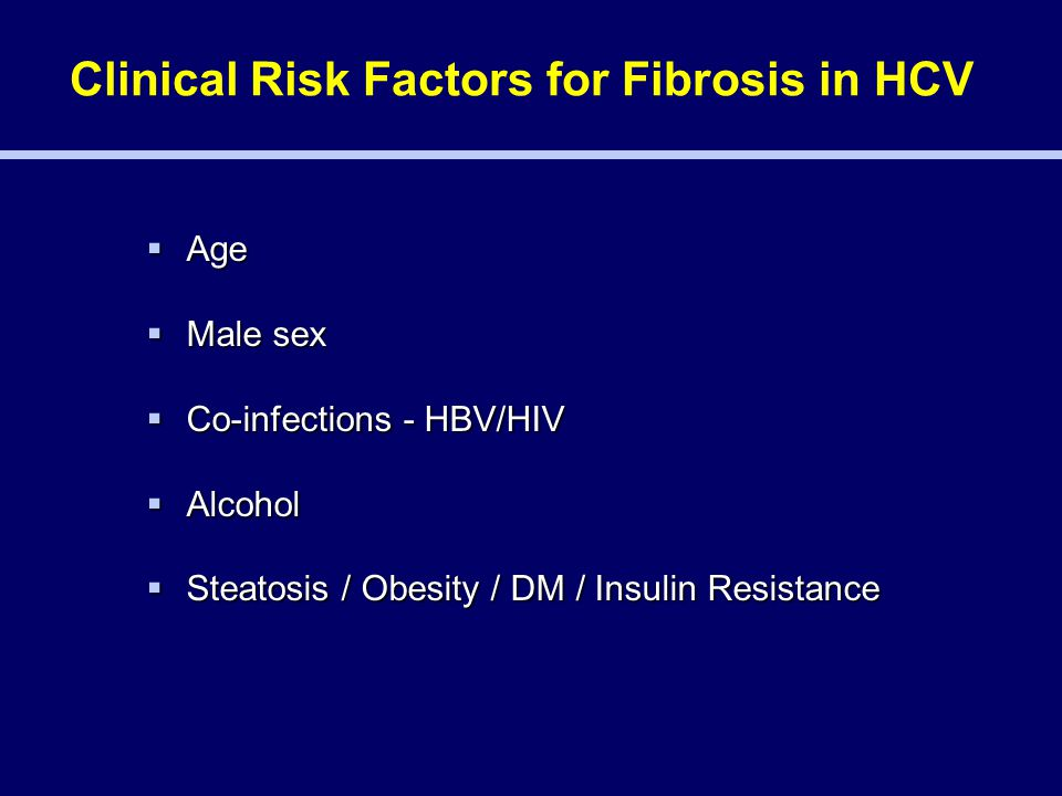  Age  Male sex  Co-infections - HBV/HIV  Alcohol  Steatosis / Obesity / DM / Insulin Resistance Clinical Risk Factors for Fibrosis in HCV