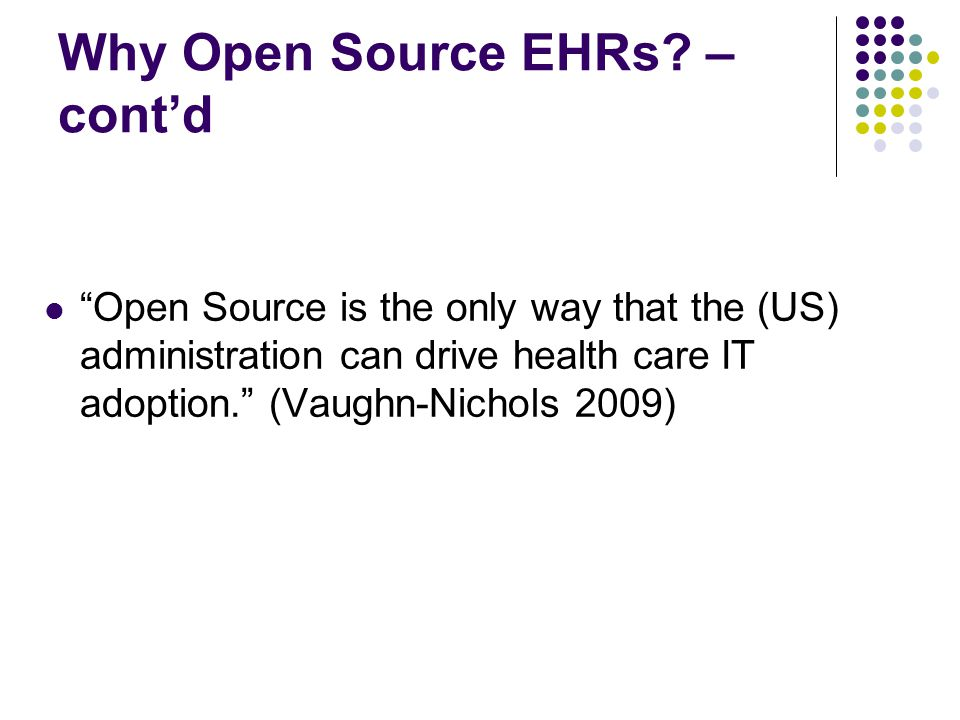 Open Source is the only way that the (US) administration can drive health care IT adoption. (Vaughn-Nichols 2009)