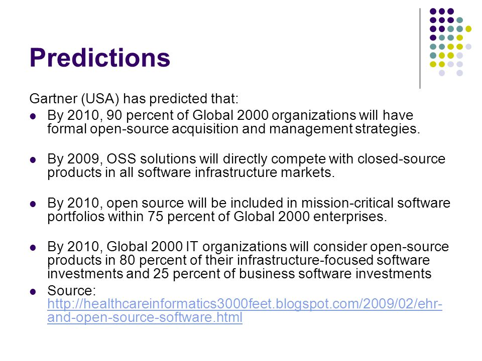 Predictions Gartner (USA) has predicted that: By 2010, 90 percent of Global 2000 organizations will have formal open-source acquisition and management strategies.