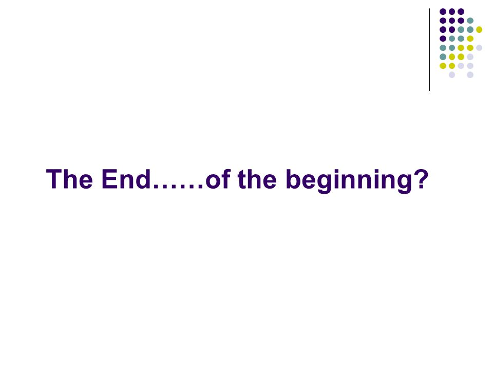The End……of the beginning