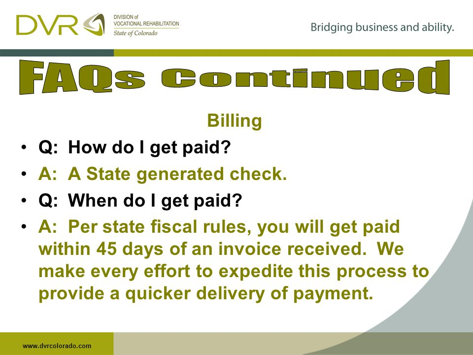 www.dvrcolorado.com Billing Q:How do I get paid. A:A State generated check.
