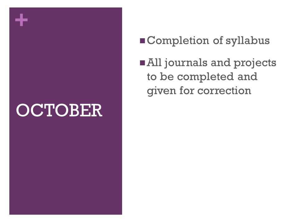 + OCTOBER Completion of syllabus All journals and projects to be completed and given for correction