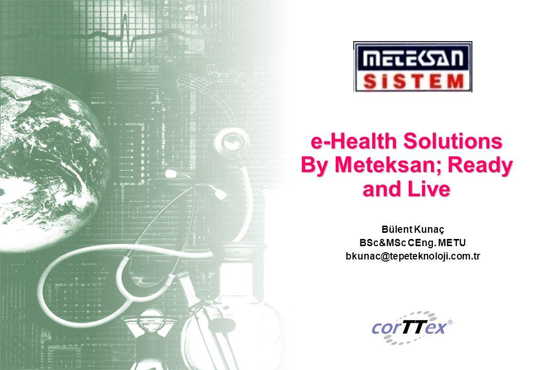 Bülent Kunaç BSc&MSc CEng. METU bkunac@tepeteknoloji.com.tr e-Health Solutions By Meteksan; Ready and Live