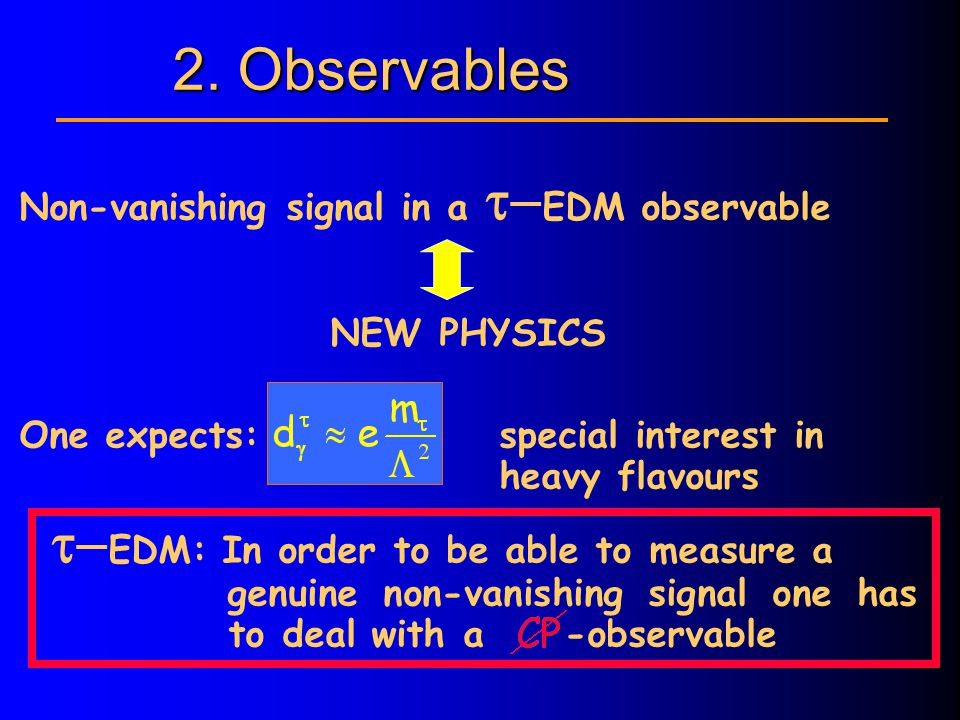 Non-vanishing signal in a  EDM observable NEW PHYSICS One expects: special interest in heavy flavours  EDM: In order to be able to measure a genuine non-vanishing signal one has to deal with a -observable