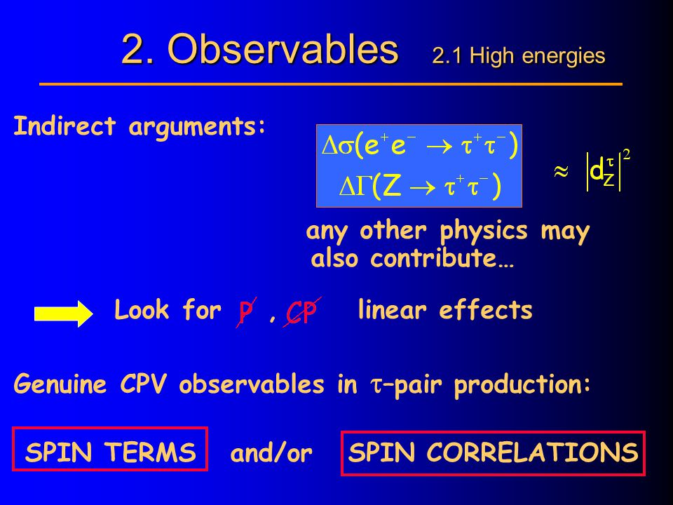2. Observables 2.1 High energies Indirect arguments: any other physics may also contribute… Look for, linear effects Genuine CPV observables in  –pai