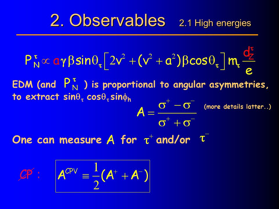 2. Observables 2.1 High energies EDM (and ) is proportional to angular asymmetries, to extract sin   cos   sin  h (more details latter..) One ca