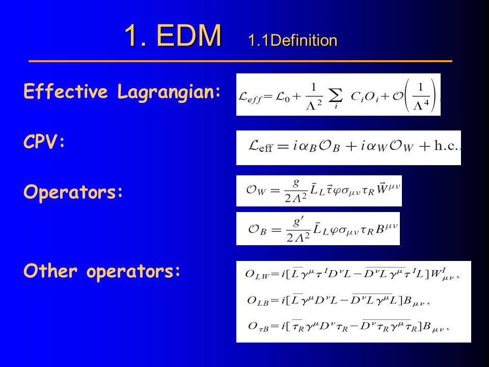 Effective Lagrangian: CPV: Operators: Other operators: 1. EDM 1.1Definition