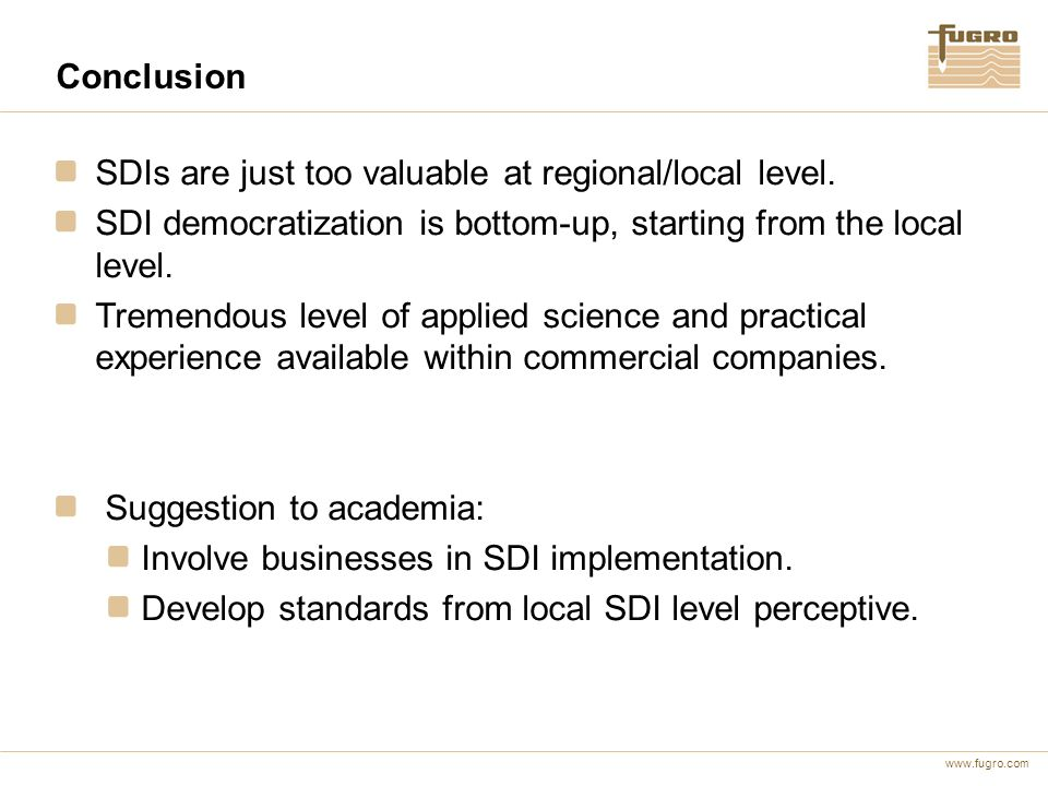 www.fugro.com Conclusion SDIs are just too valuable at regional/local level.