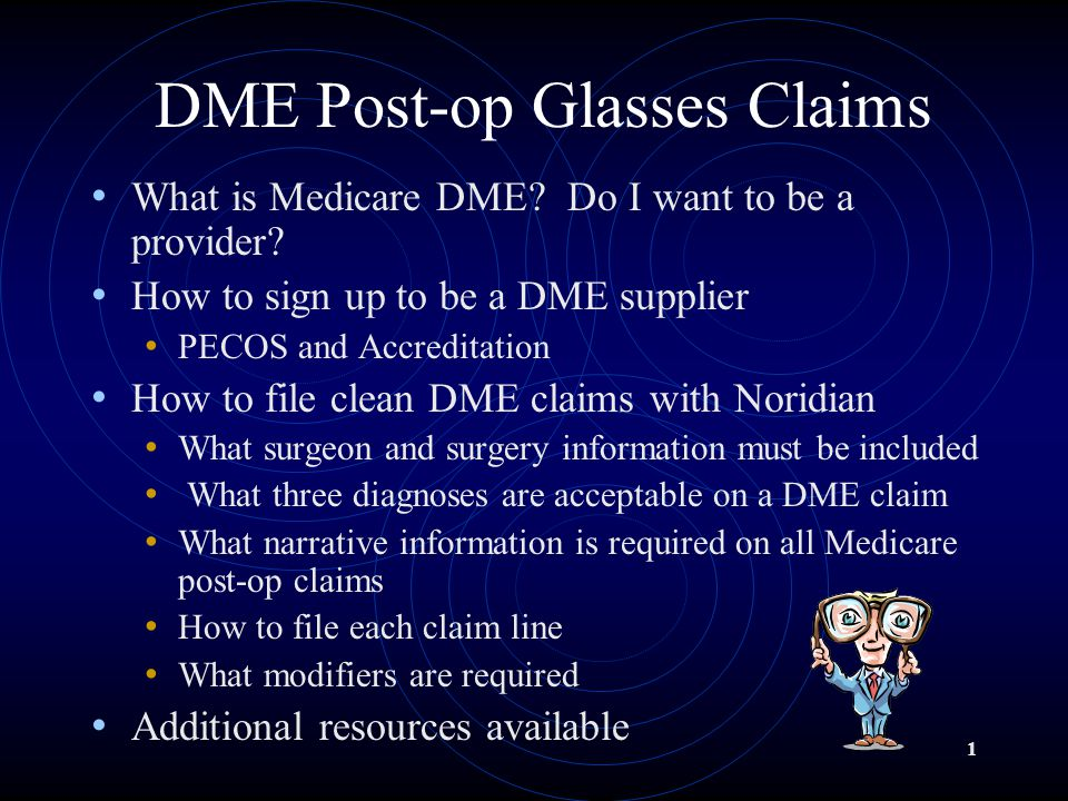 1 DME Post-op Glasses Claims What is Medicare DME.