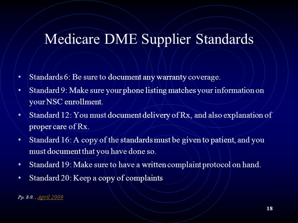 18 Medicare DME Supplier Standards Standards 6: Be sure to document any warranty coverage.