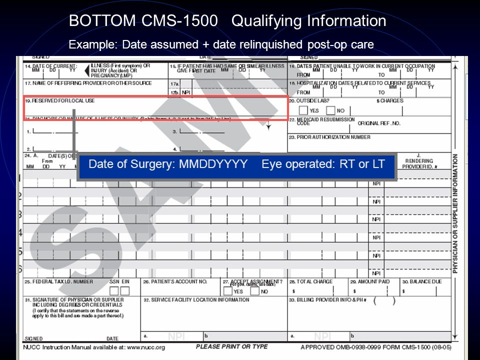23 BOTTOM CMS-1500 Qualifying Information Example: Date assumed + date relinquished post-op care + # Post-op care days.