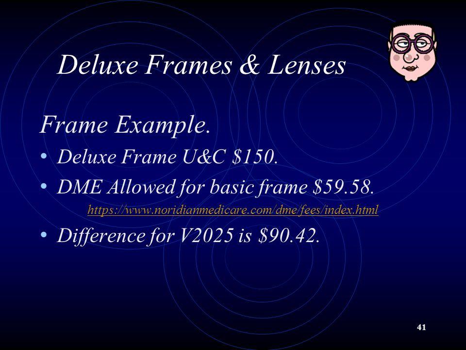 41 Deluxe Frames & Lenses Frame Example. Deluxe Frame U&C $150. DME Allowed for basic frame $59.58. https://www.noridianmedicare.com/dme/fees/index.ht