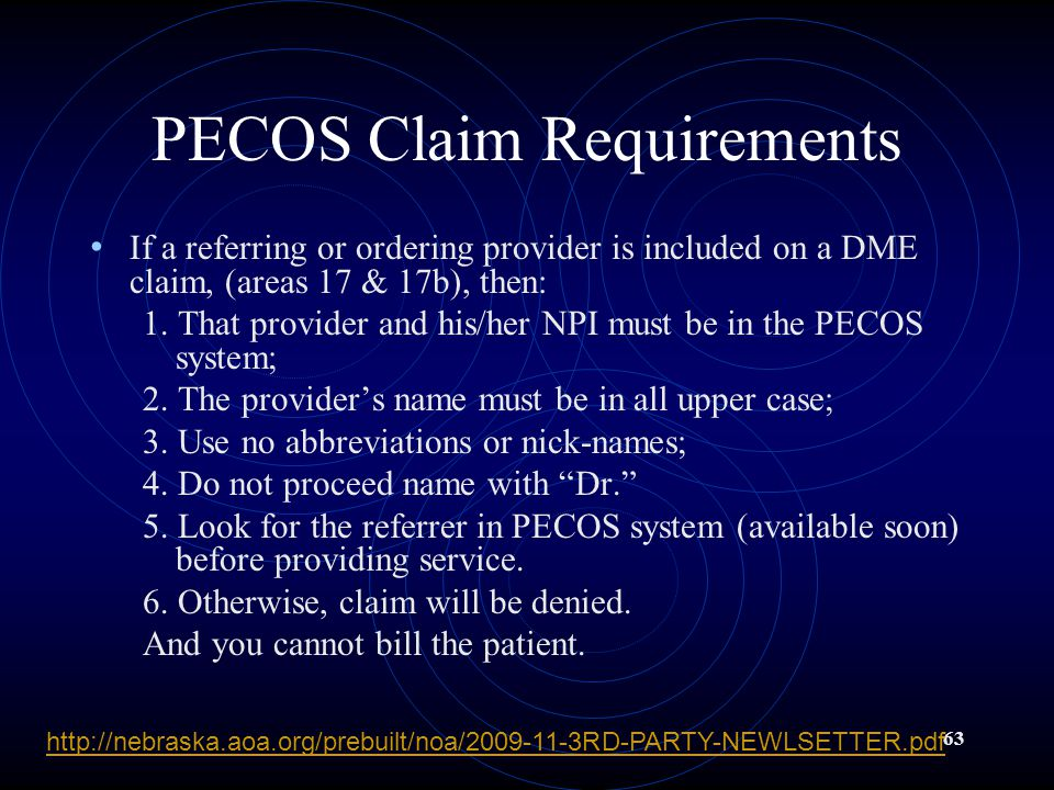 63 PECOS Claim Requirements If a referring or ordering provider is included on a DME claim, (areas 17 & 17b), then: 1.