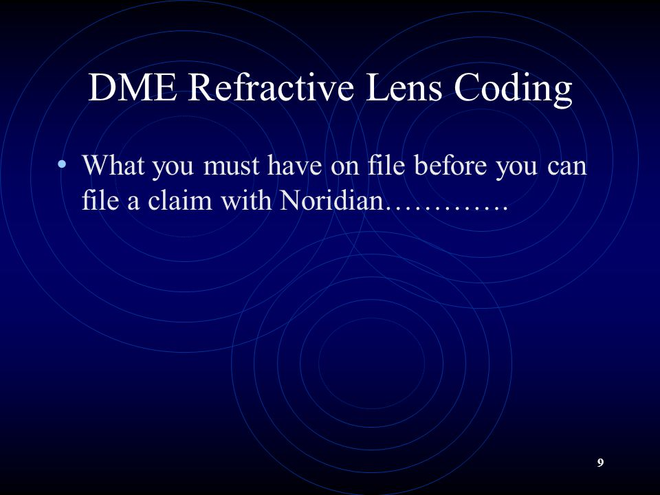 9 DME Refractive Lens Coding What you must have on file before you can file a claim with Noridian………….