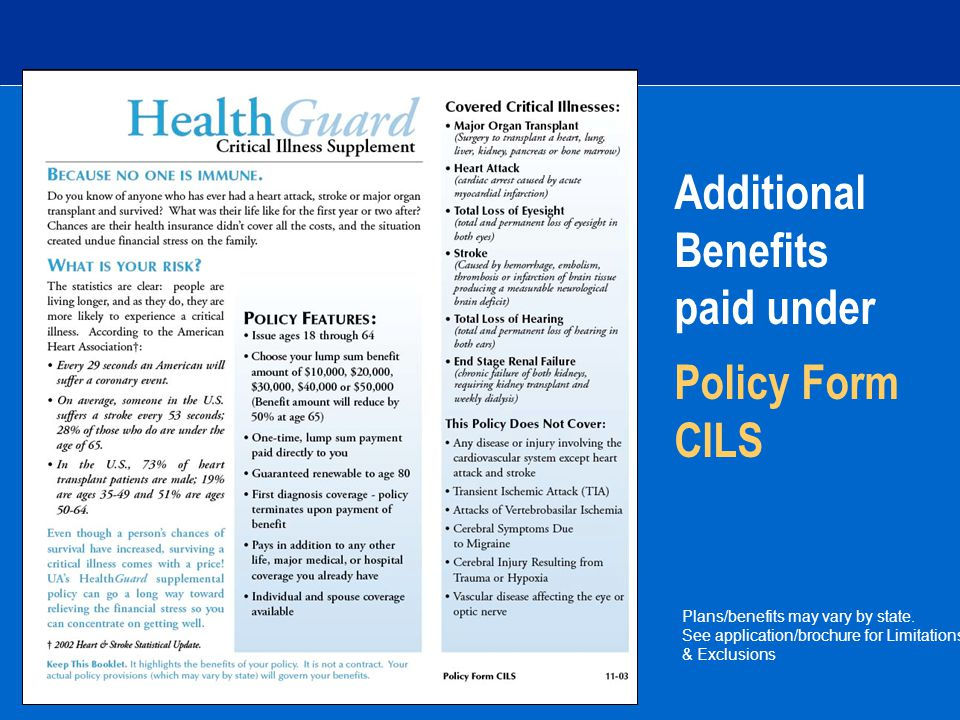 Additional Benefits paid under Policy Form CILS Plans/benefits may vary by state.