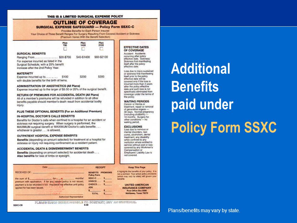 Additional Benefits paid under Policy Form SSXC Plans/benefits may vary by state.
