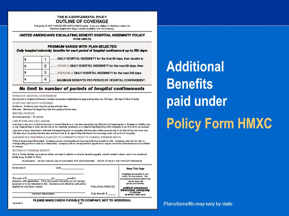 Additional Benefits paid under Policy Form HMXC Plans/benefits may vary by state.