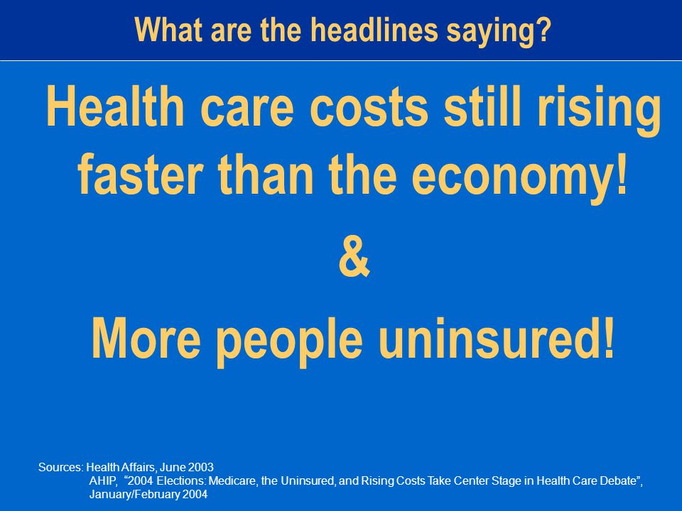 What are the headlines saying. Health care costs still rising faster than the economy.