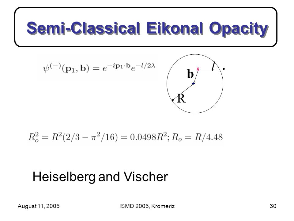 August 11, 2005ISMD 2005, Kromeriz30 Semi-Classical Eikonal Opacity b l R Heiselberg and Vischer X +