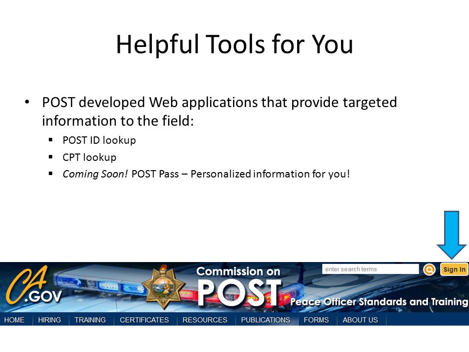 Helpful Tools for You POST developed Web applications that provide targeted information to the field:  POST ID lookup  CPT lookup  Coming Soon.