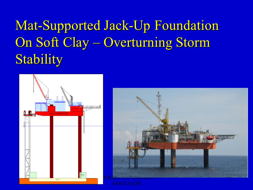 STEWART TECHNOLOGY ASSOCIATES 1 Mat-Supported Jack-Up Foundation On Soft Clay – Overturning Storm Stability
