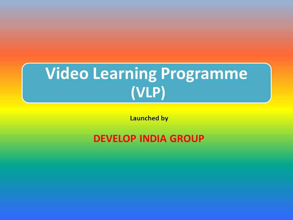 Video Learning Programme (VLP) Launched by DEVELOP INDIA GROUP