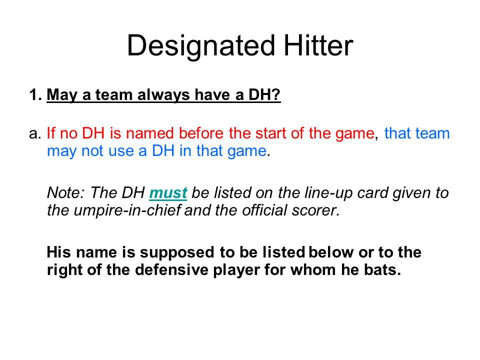 Designated Hitter 1. May a team always have a DH.