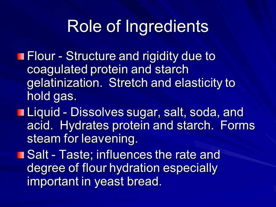 Role of Ingredients Flour - Structure and rigidity due to coagulated protein and starch gelatinization.