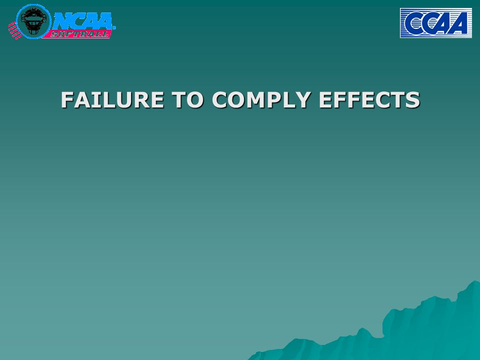 FAILURE TO COMPLY EFFECTS
