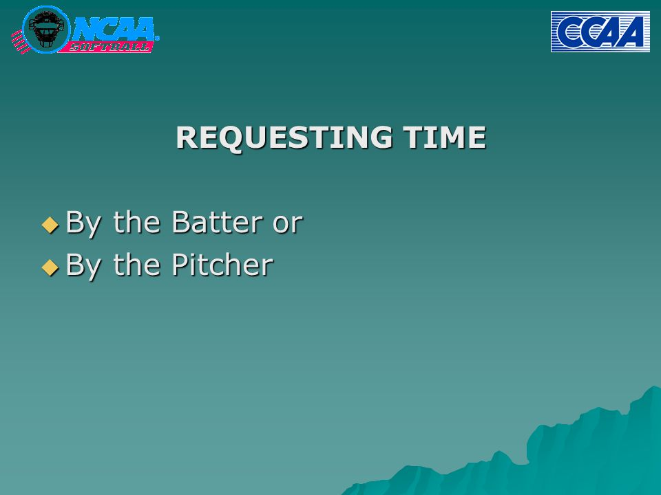 REQUESTING TIME  By the Batter or  By the Pitcher