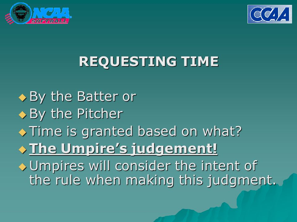 REQUESTING TIME  By the Batter or  By the Pitcher  Time is granted based on what.