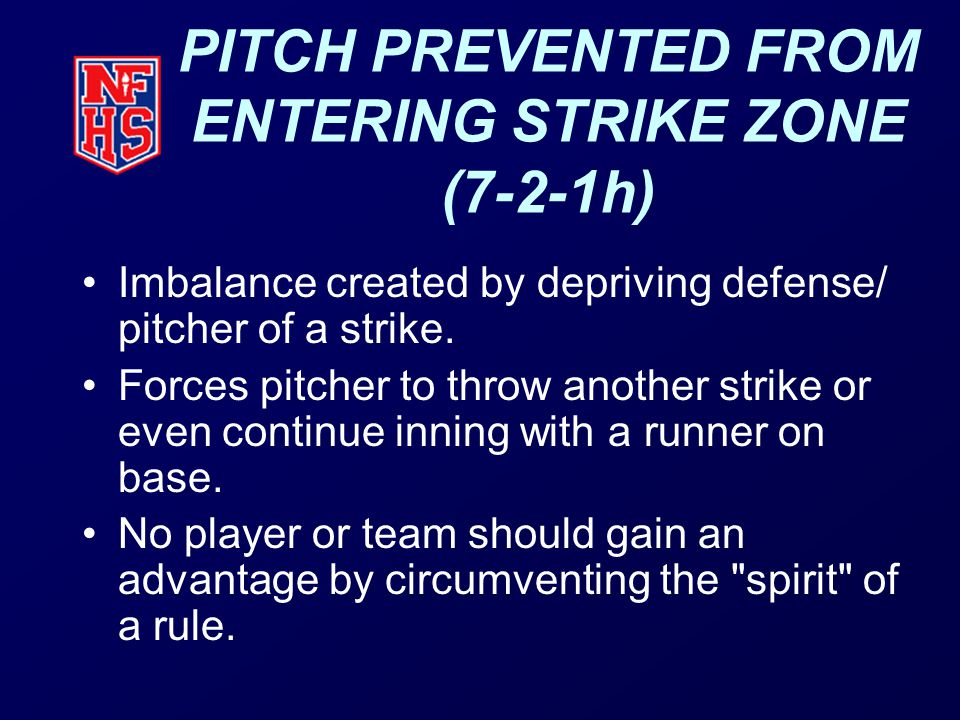PITCH PREVENTED FROM ENTERING STRIKE ZONE (7-2-1h) Imbalance created by depriving defense/ pitcher of a strike.