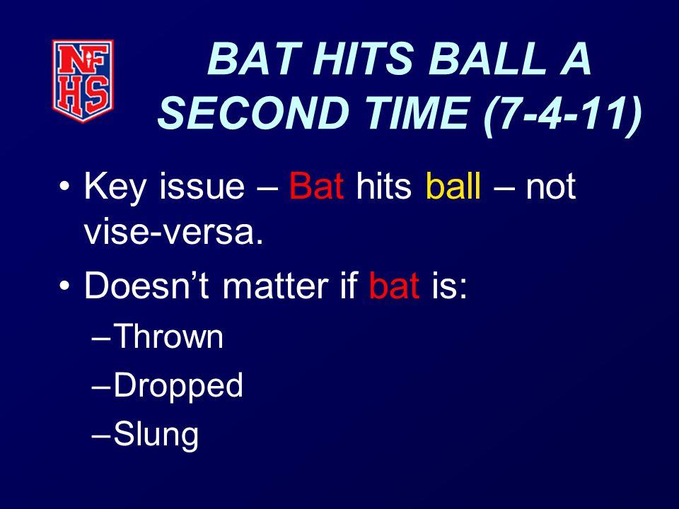 BAT HITS BALL A SECOND TIME (7-4-11) Key issue – Bat hits ball – not vise-versa.