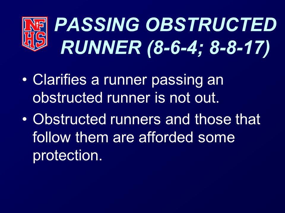 PASSING OBSTRUCTED RUNNER (8-6-4; 8-8-17) Clarifies a runner passing an obstructed runner is not out.