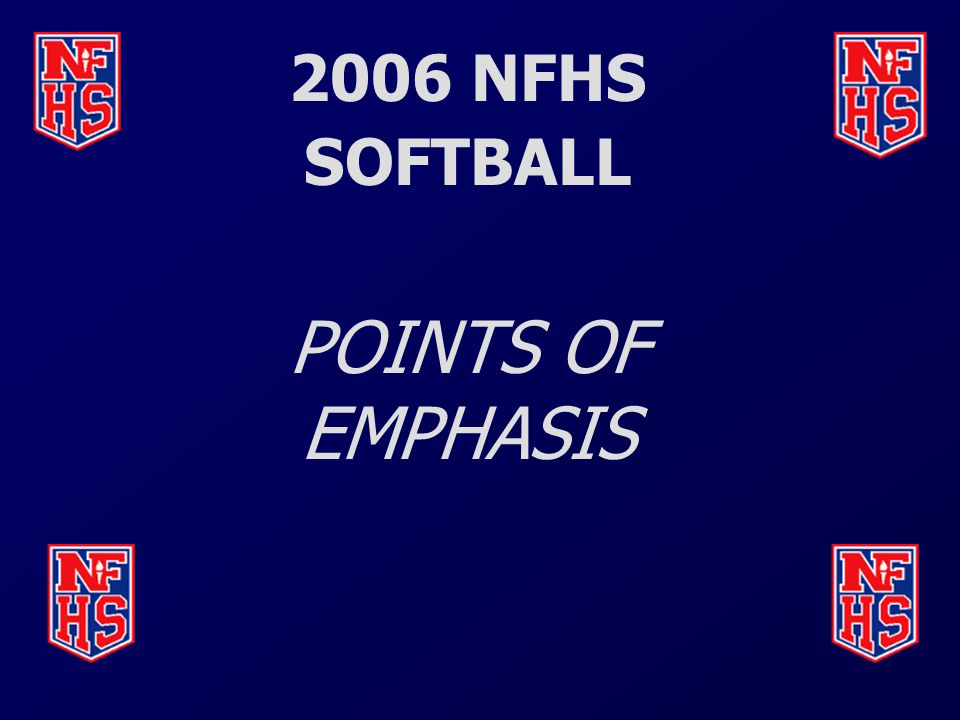 2006 NFHS SOFTBALL POINTS OF EMPHASIS