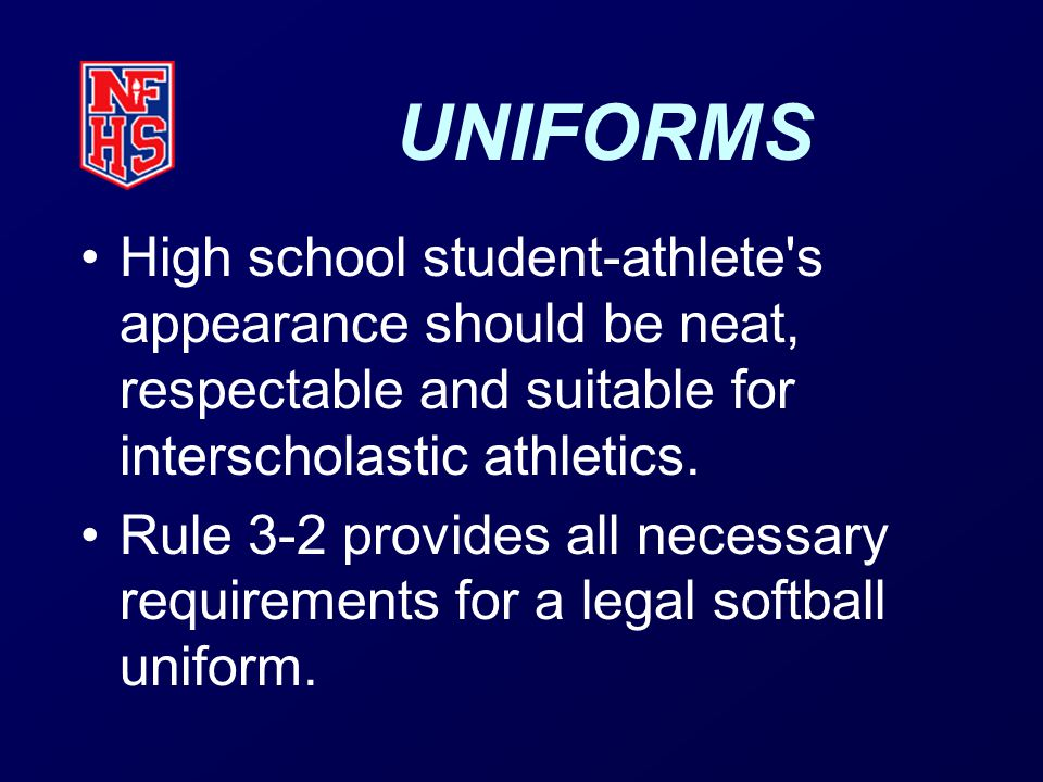 UNIFORMS High school student-athlete s appearance should be neat, respectable and suitable for interscholastic athletics.