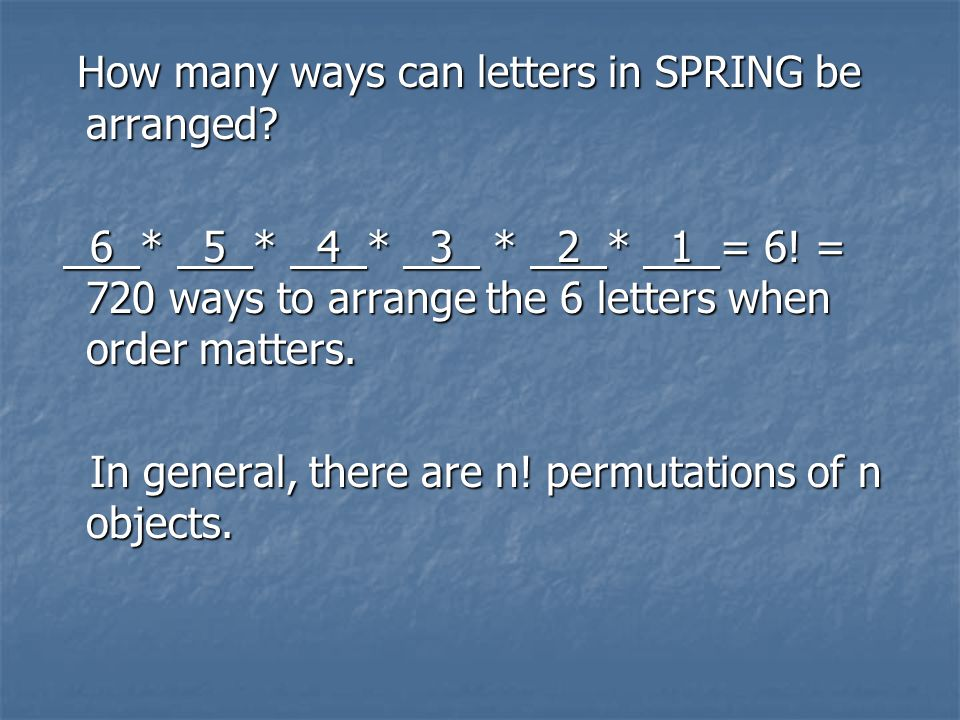 How many ways can letters in SPRING be arranged. How many ways can letters in SPRING be arranged.