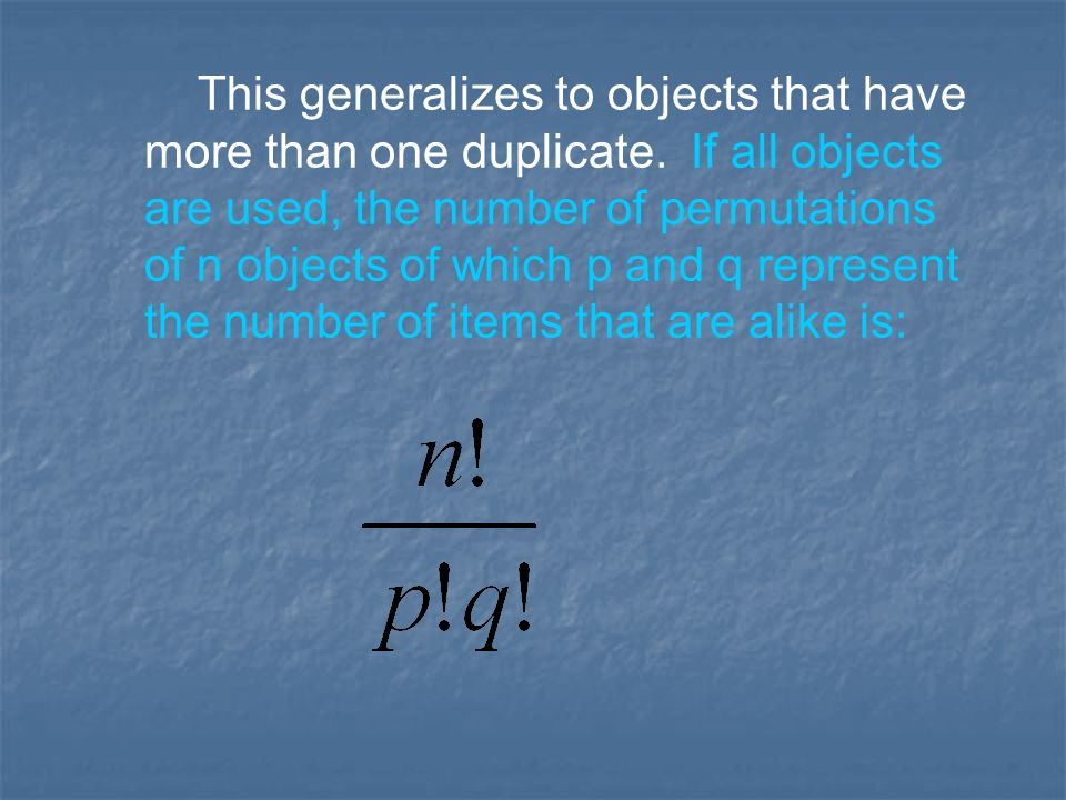 This generalizes to objects that have more than one duplicate.