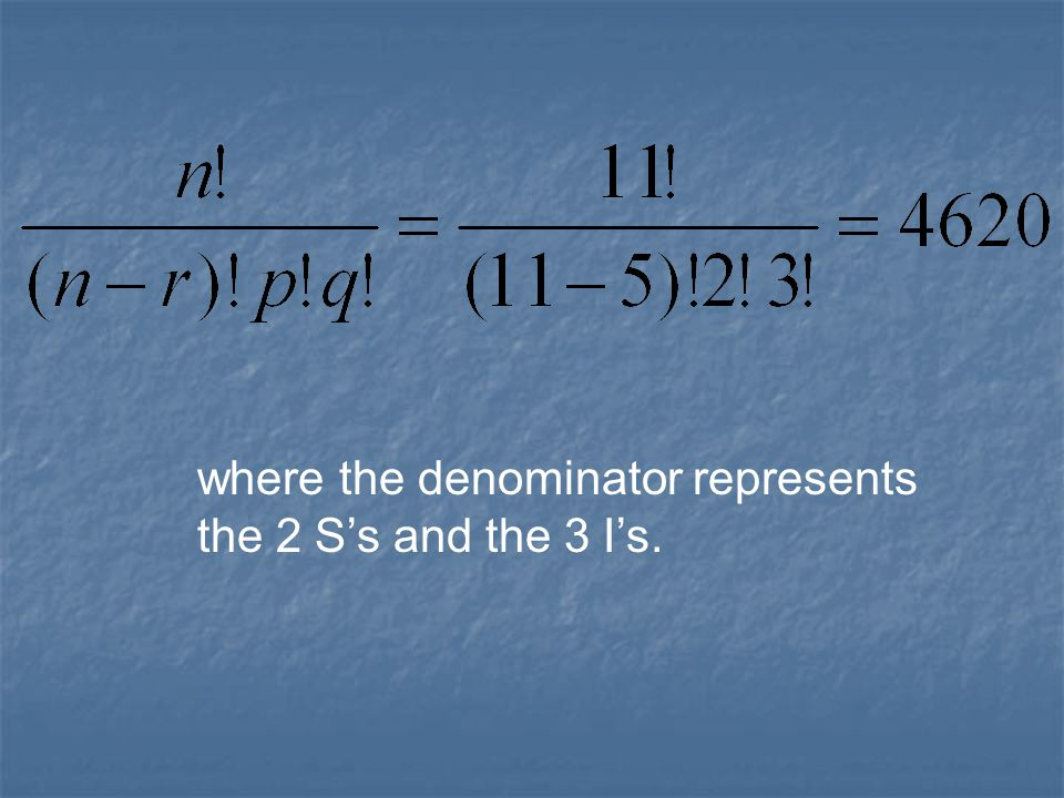 where the denominator represents the 2 S's and the 3 I's.