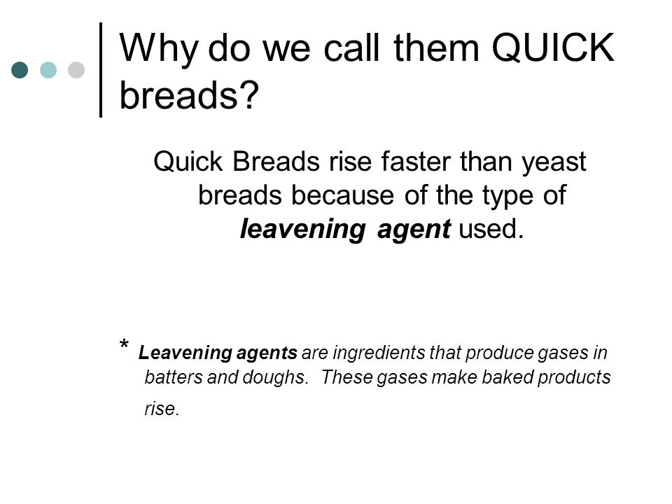 Two main ingredients in quick breads are Flour Liquid