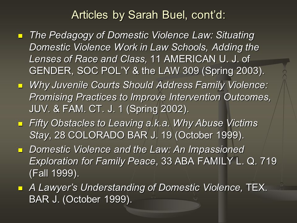 Articles by Sarah Buel, cont'd: The Pedagogy of Domestic Violence Law: Situating Domestic Violence Work in Law Schools, Adding the Lenses of Race and Class, 11 AMERICAN U.