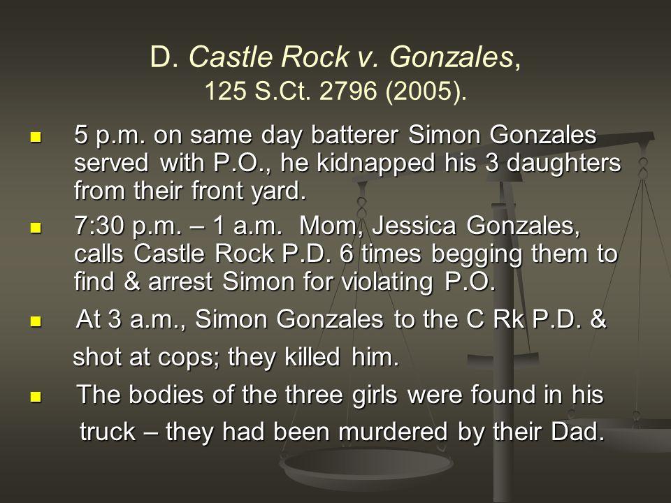 D. Castle Rock v. Gonzales, 125 S.Ct. 2796 (2005).