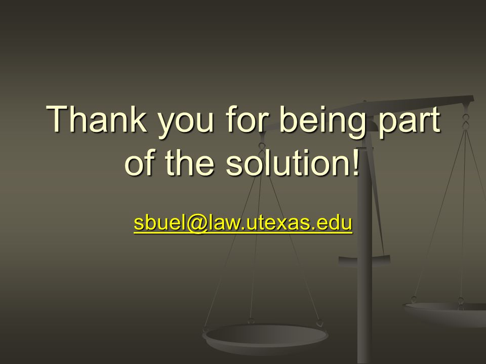 sbuel@law.utexas.edu Thank you for being part of the solution!