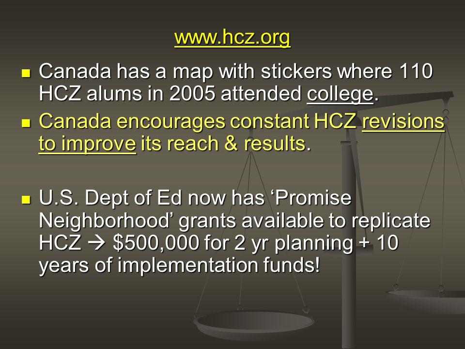 www.hcz.org Canada has a map with stickers where 110 HCZ alums in 2005 attended college.