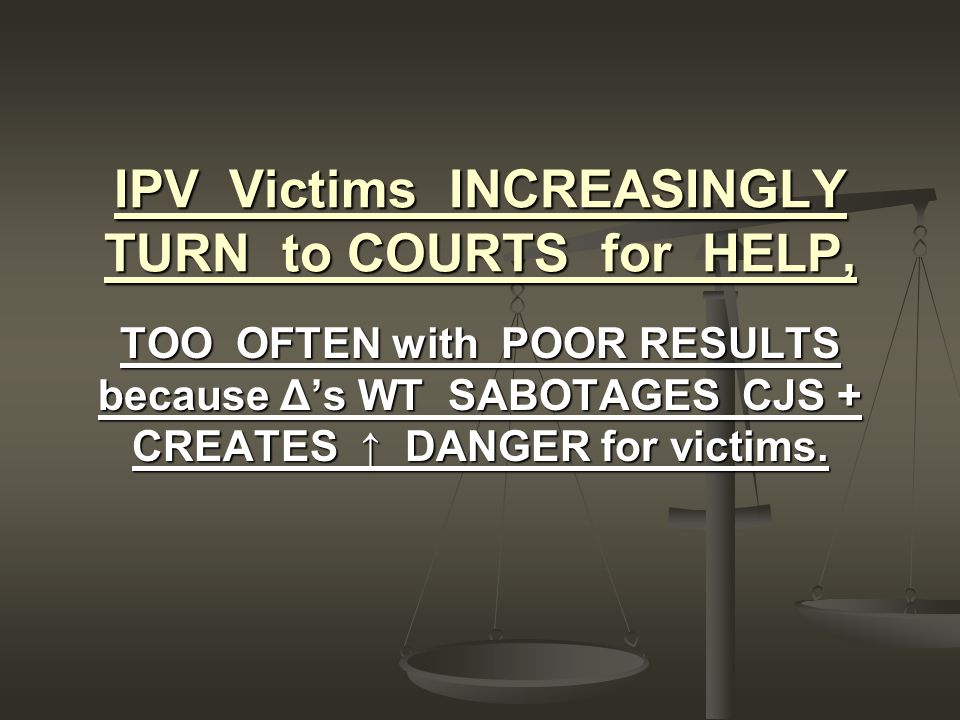 III.Witness Tampering of Children Many batterers threaten & harm children.